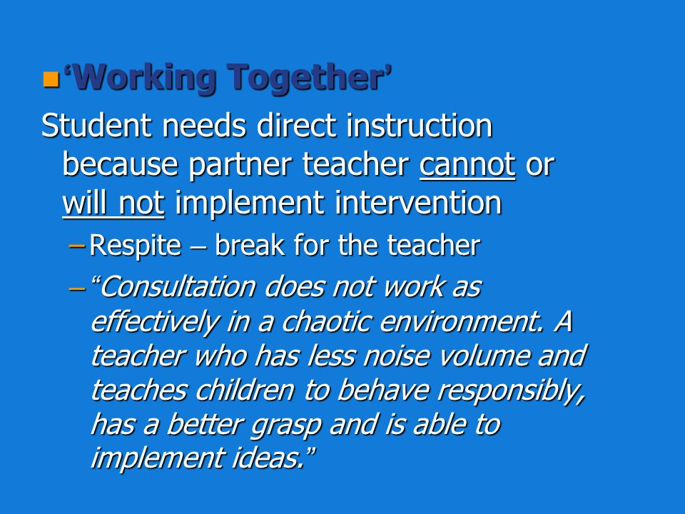 'Working Together' Student needs direct instruction because partner teacher cannot or will not implement intervention.