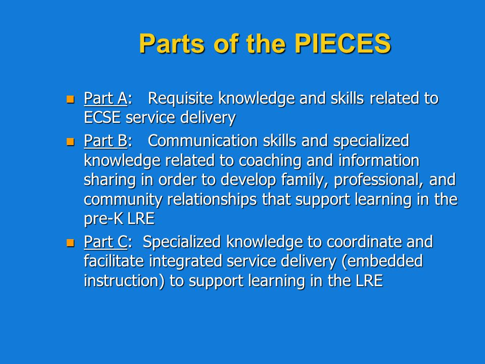 Parts of the PIECES Part A: Requisite knowledge and skills related to ECSE service delivery.