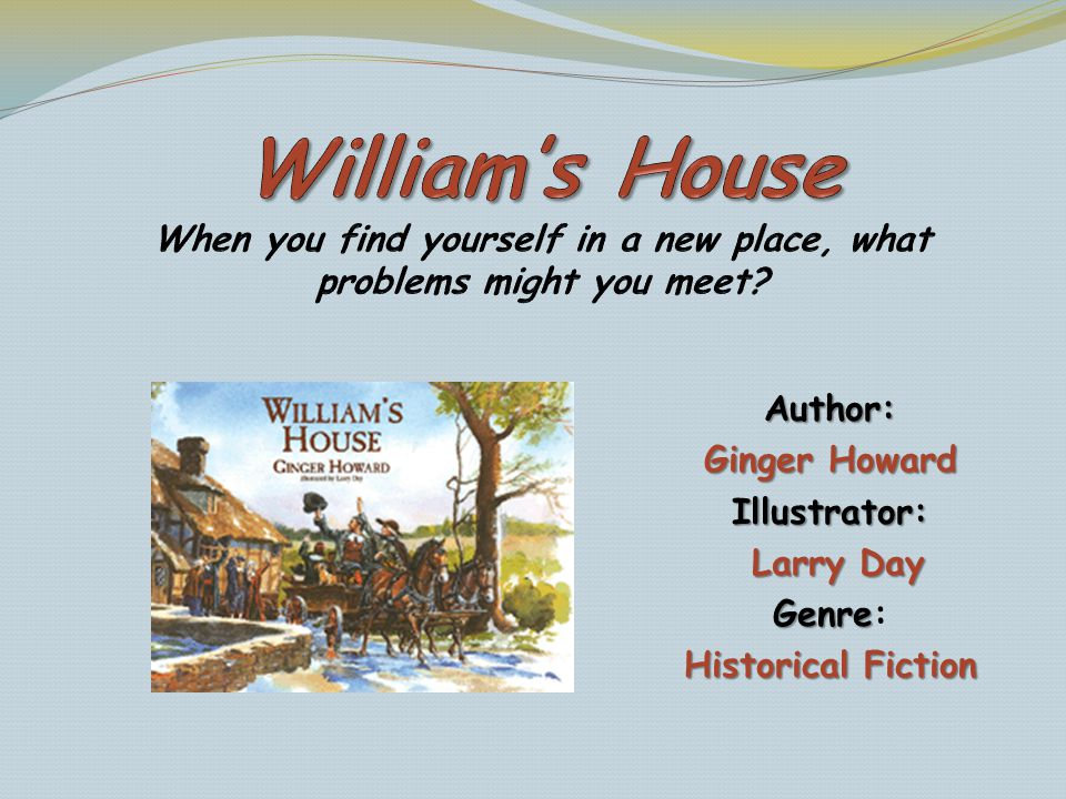 William's House When you find yourself in a new place, what problems might you meet