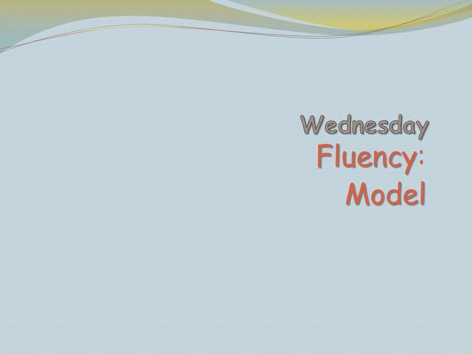 Wednesday Fluency: Model