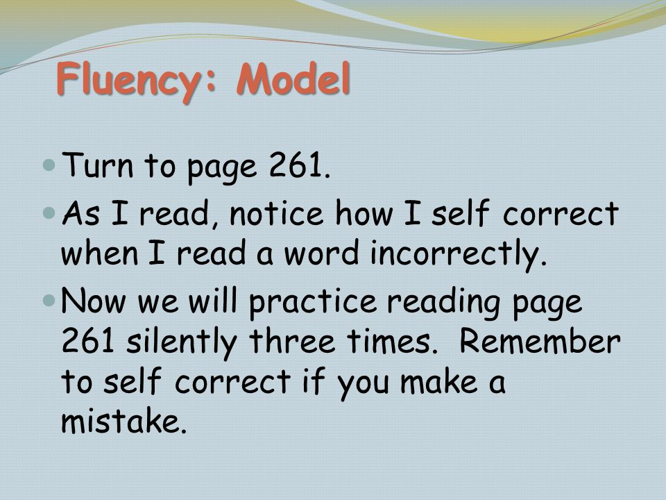 Fluency: Model Turn to page 261.