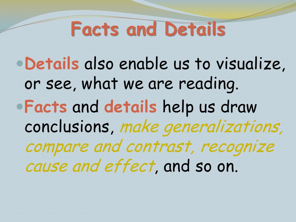 Facts and Details Details also enable us to visualize, or see, what we are reading.