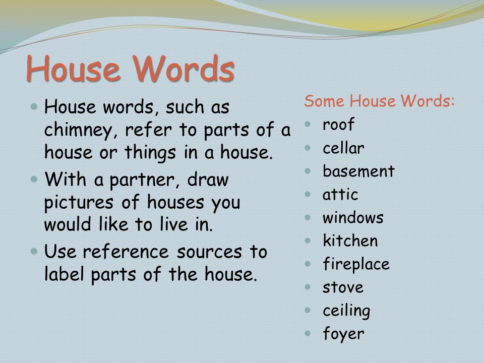 House Words Some House Words: roof. cellar. basement. attic. windows. kitchen. fireplace. stove.