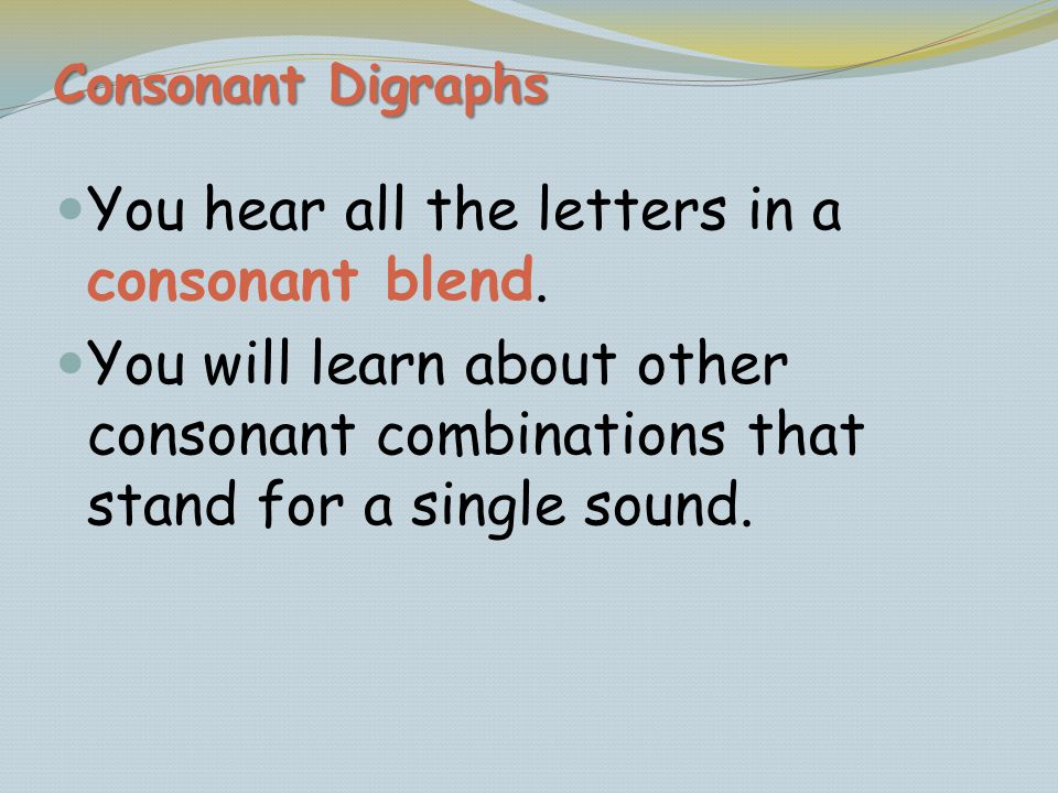 You hear all the letters in a consonant blend.
