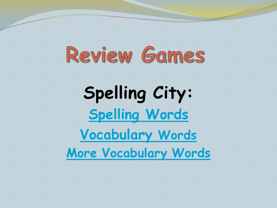 Review Games Spelling City: Spelling Words Vocabulary Words
