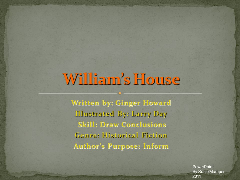 William's House Written by: Ginger Howard Illustrated By: Larry Day