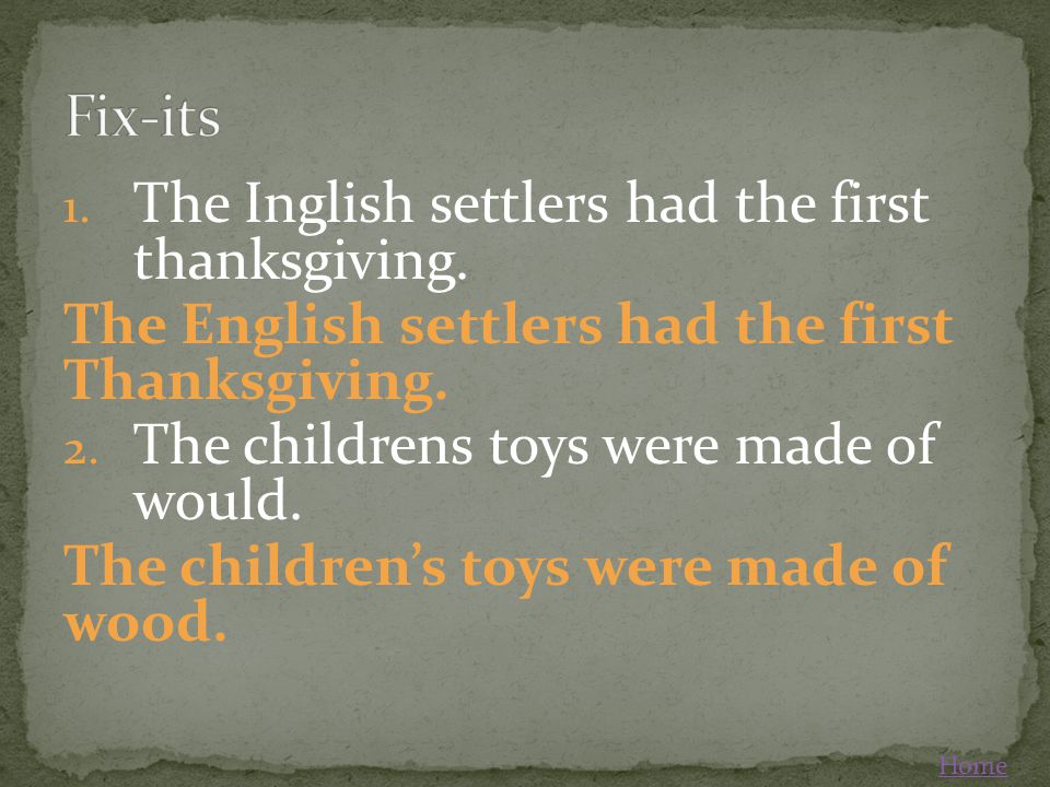 Fix-its The Inglish settlers had the first thanksgiving.