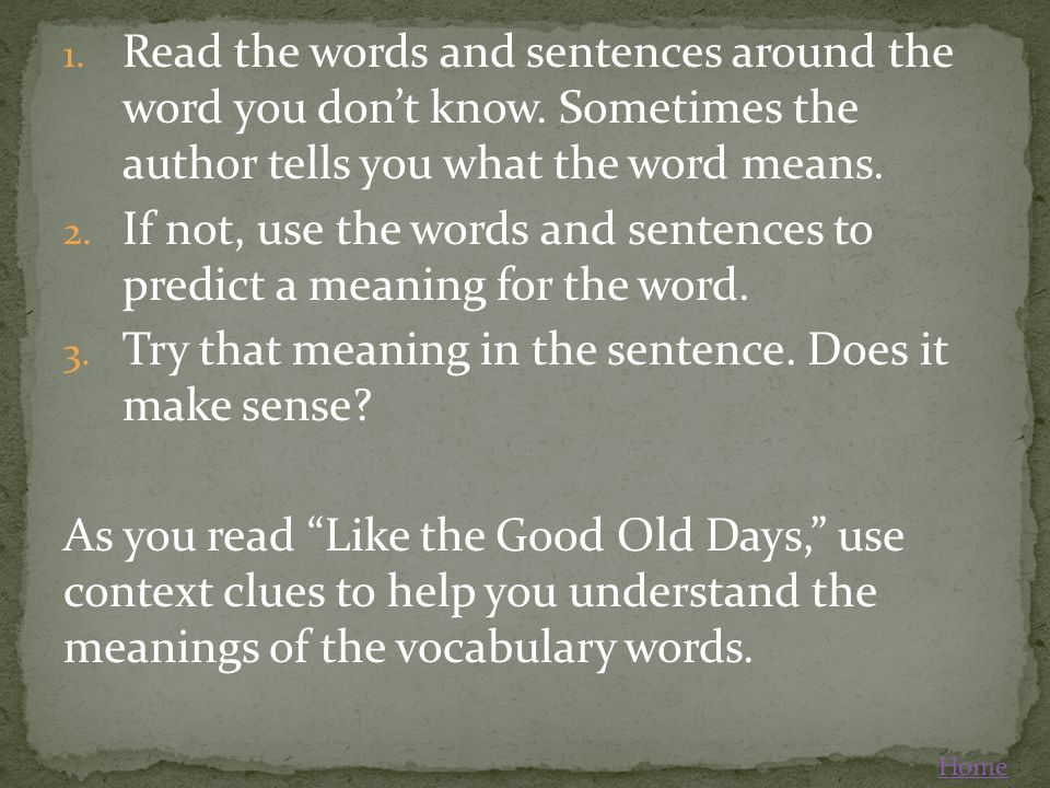 If not, use the words and sentences to predict a meaning for the word.