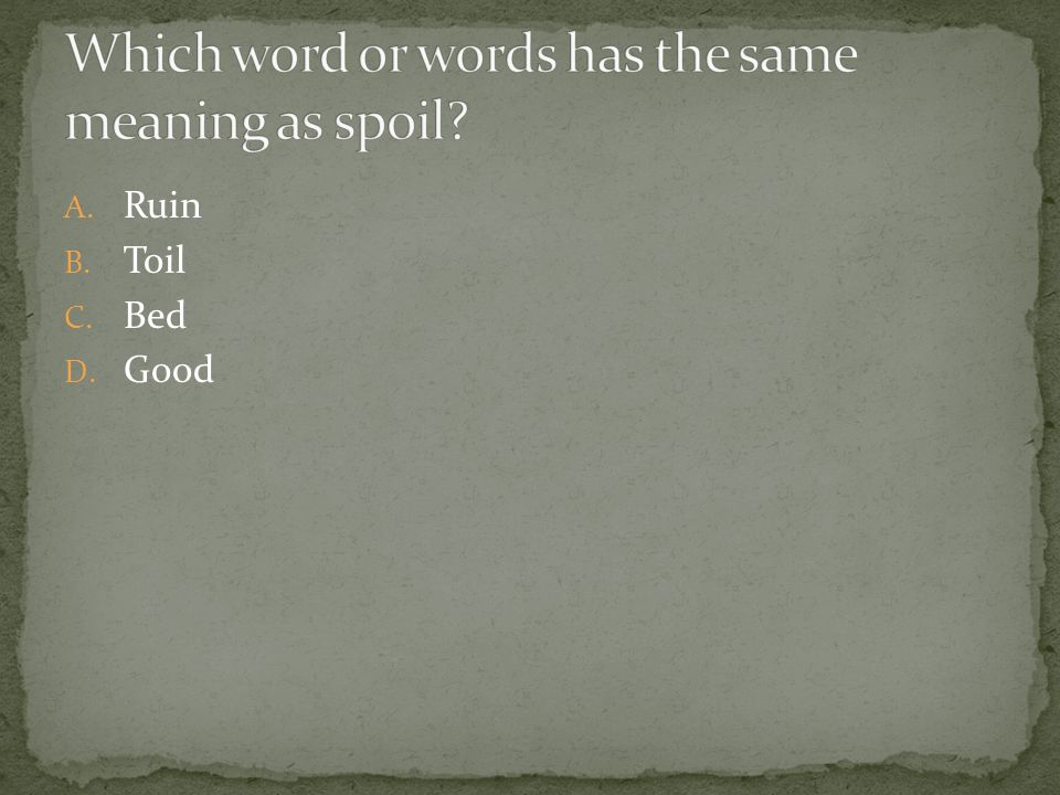 Which word or words has the same meaning as spoil