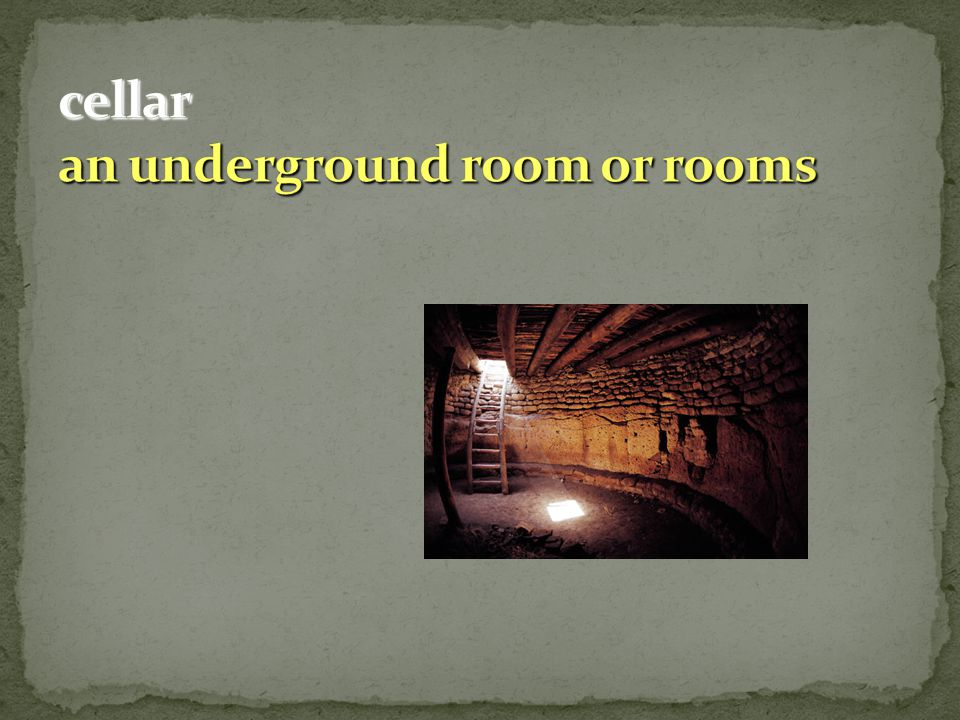 cellar an underground room or rooms