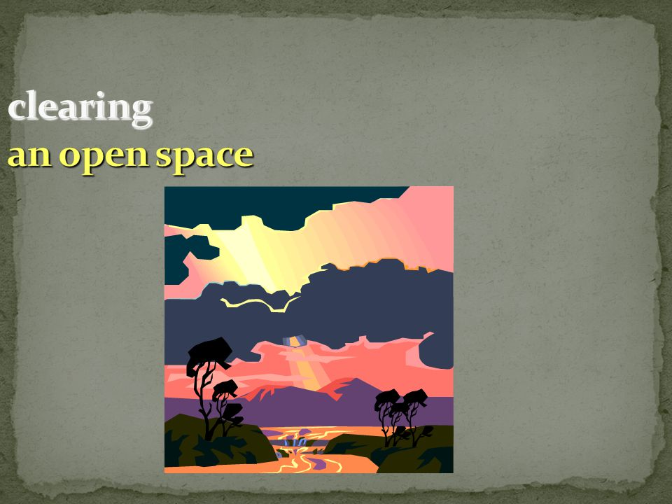 clearing an open space