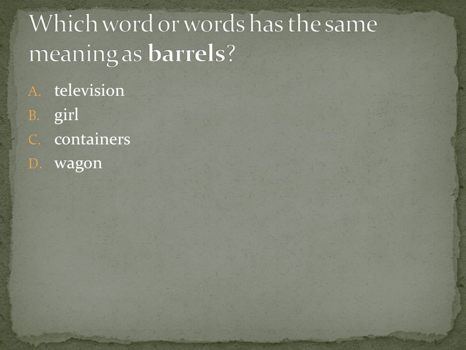 Which word or words has the same meaning as barrels