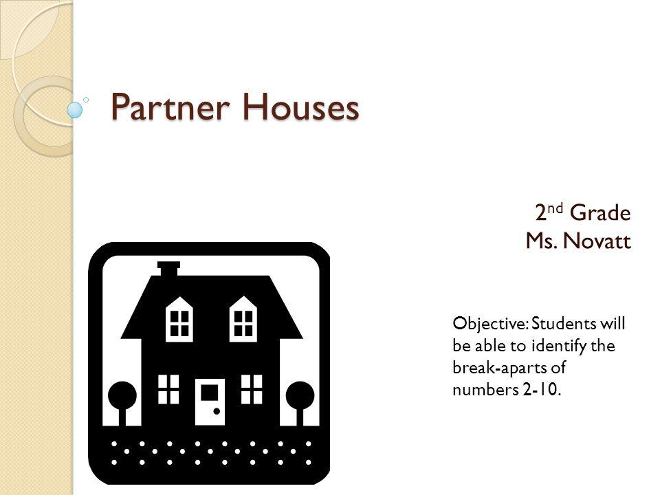 Partner Houses 2nd Grade Ms. Novatt