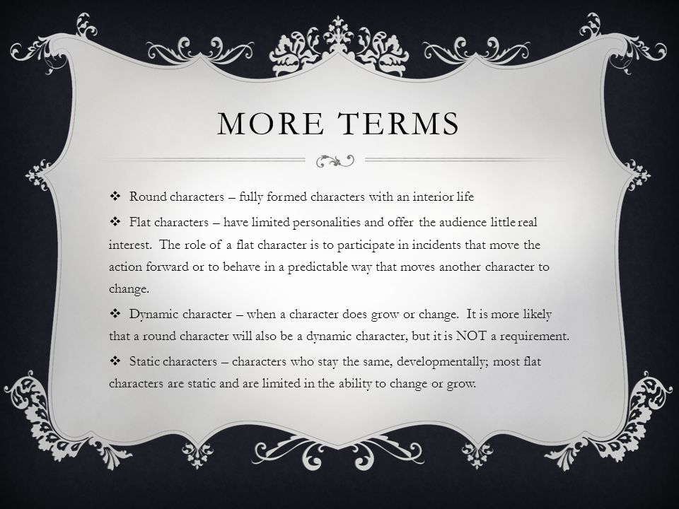 More terms Round characters – fully formed characters with an interior life.