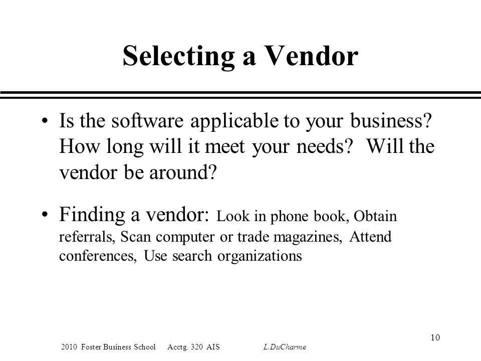 Selecting a Vendor Is the software applicable to your business How long will it meet your needs Will the vendor be around