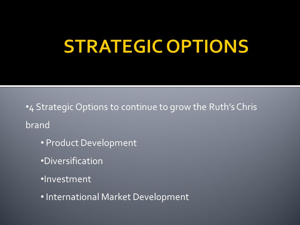 STRATEGIC OPTIONS 4 Strategic Options to continue to grow the Ruth's Chris brand. Product Development.