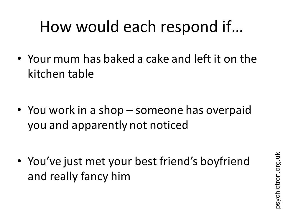 How would each respond if…