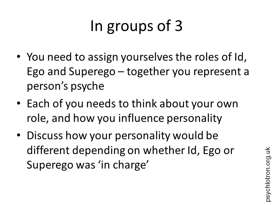 In groups of 3 You need to assign yourselves the roles of Id, Ego and Superego – together you represent a person's psyche.
