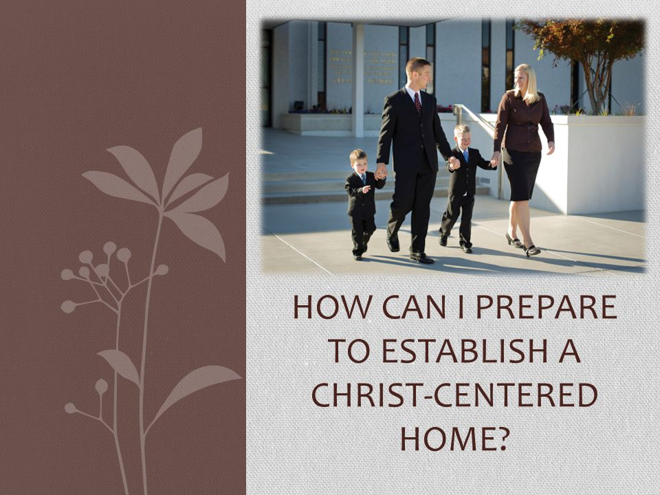 How can I prepare to establish a Christ-centered home