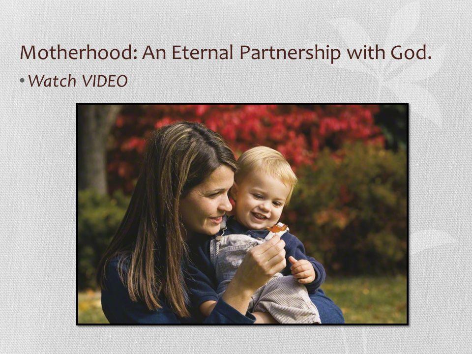 Motherhood: An Eternal Partnership with God.