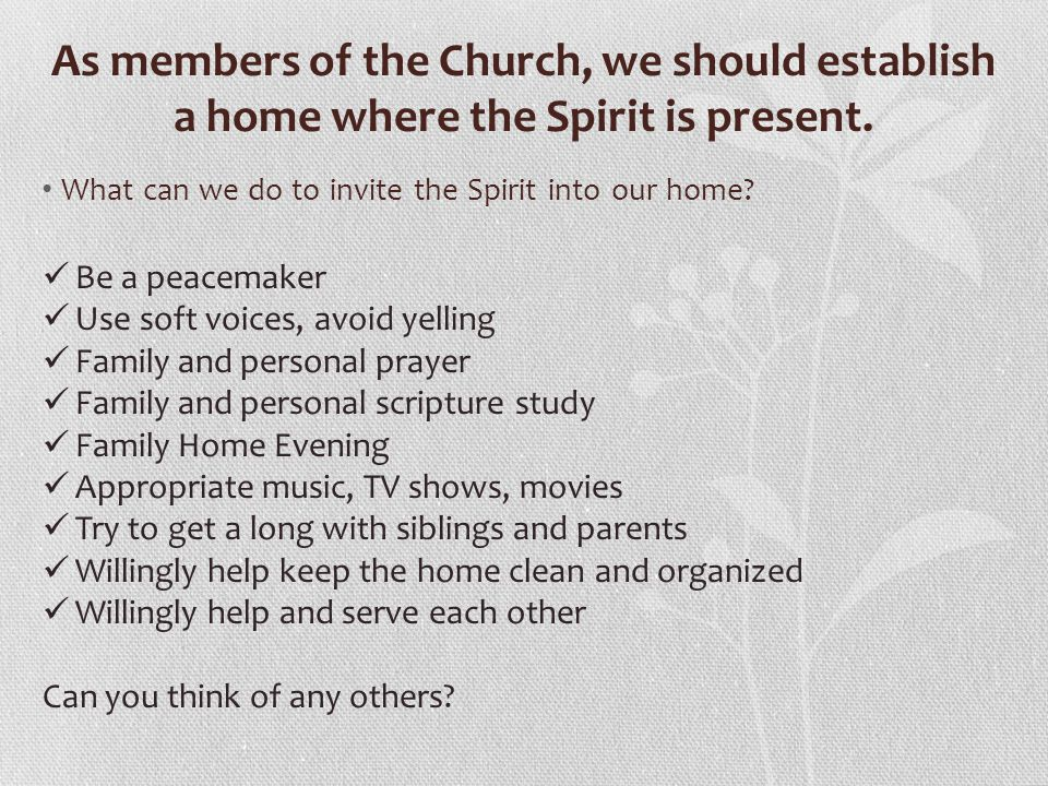 As members of the Church, we should establish a home where the Spirit is present.