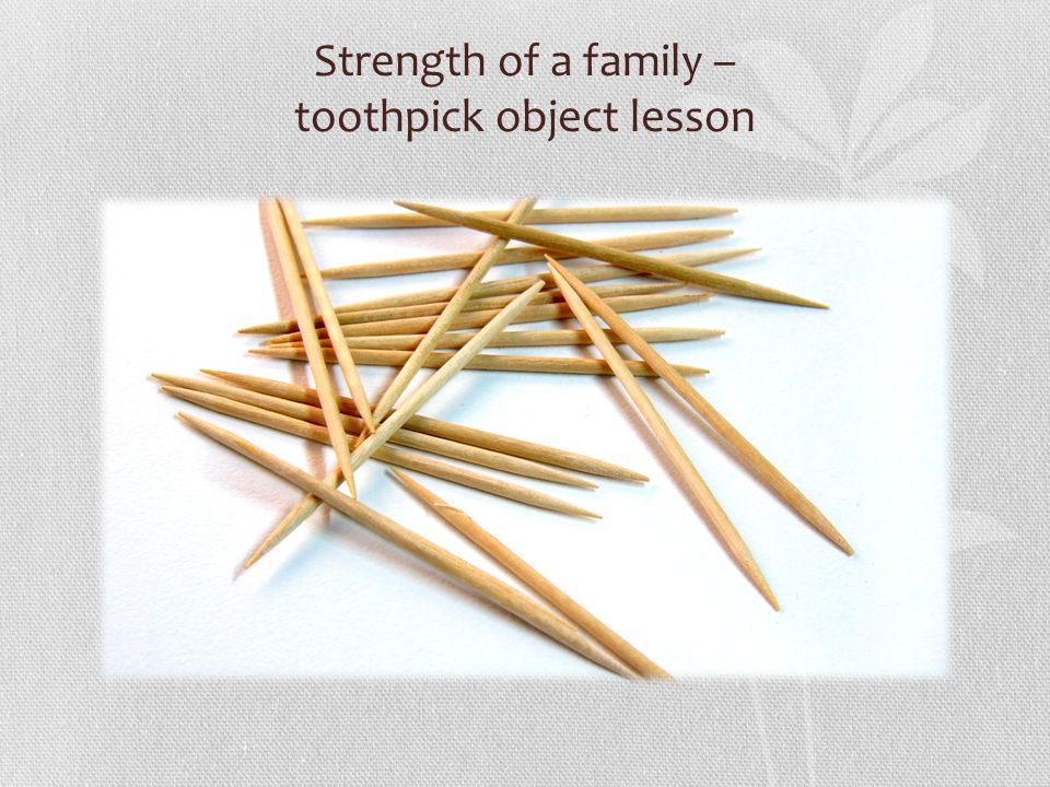 Strength of a family – toothpick object lesson