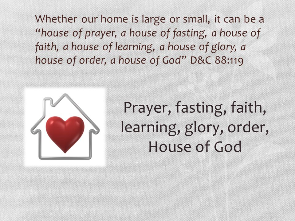 Prayer, fasting, faith, learning, glory, order, House of God