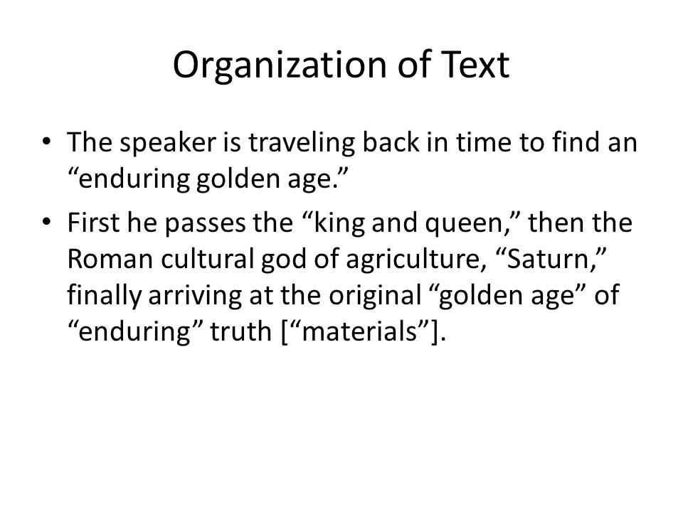 Organization of Text The speaker is traveling back in time to find an enduring golden age.
