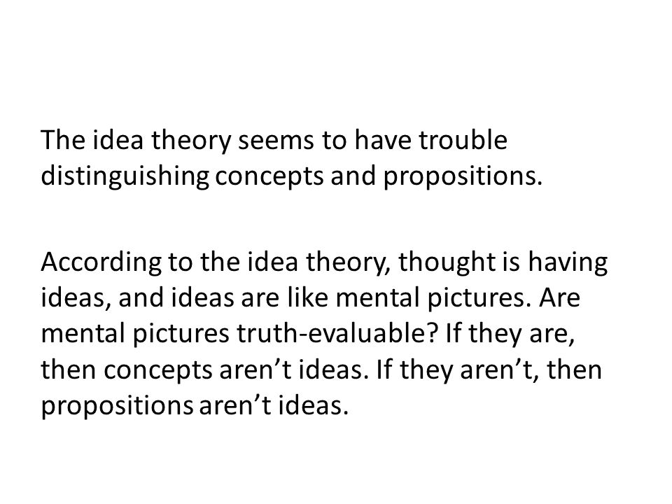 The idea theory seems to have trouble distinguishing concepts and propositions.