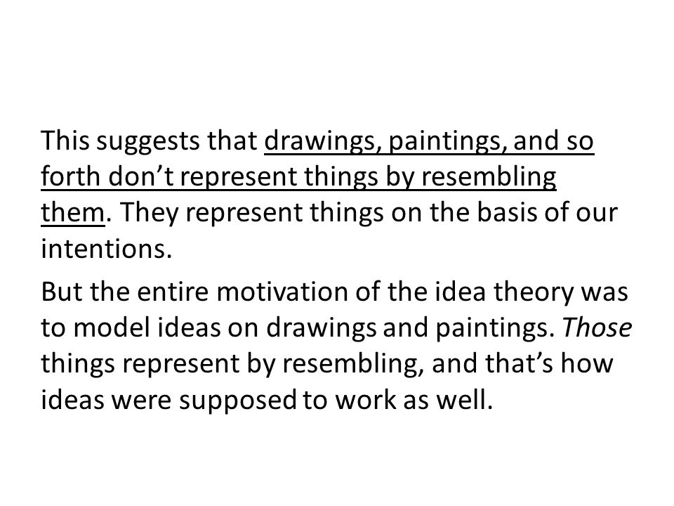 This suggests that drawings, paintings, and so forth don't represent things by resembling them.