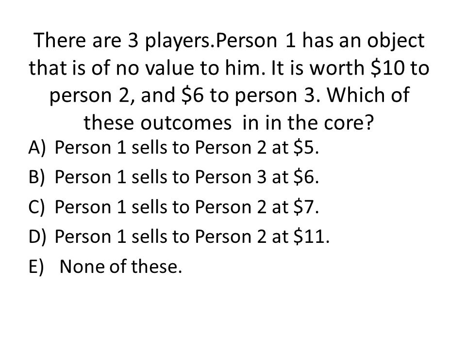 There are 3 players. Person 1 has an object that is of no value to him