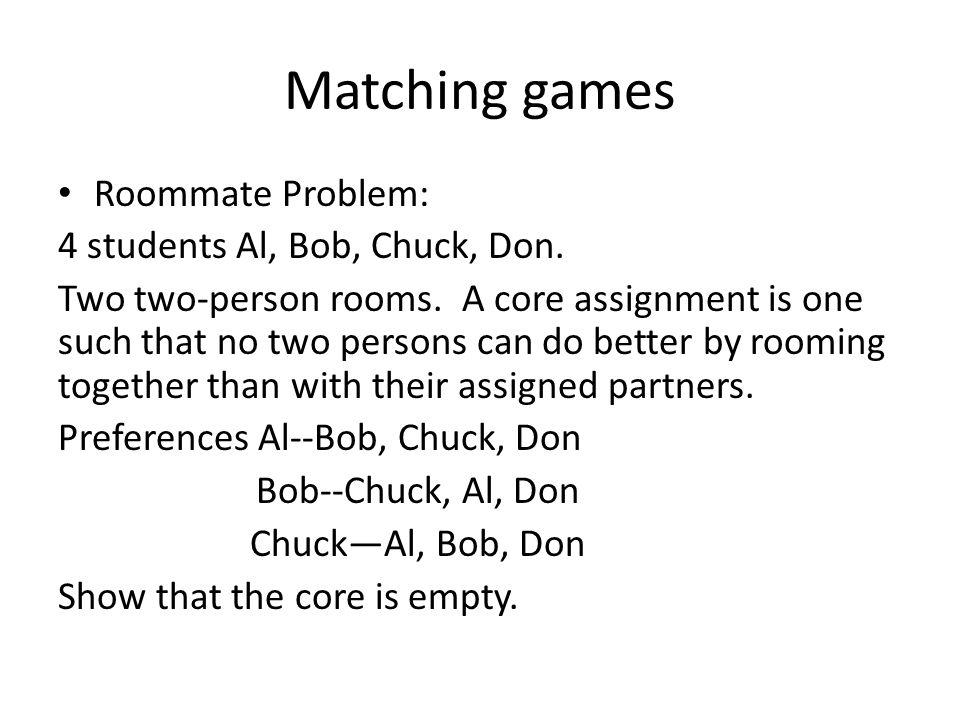 Matching games Roommate Problem: 4 students Al, Bob, Chuck, Don.