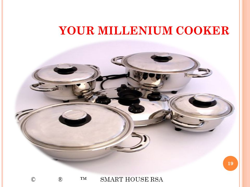 YOUR MILLENIUM COOKER © ® ™ SMART HOUSE RSA