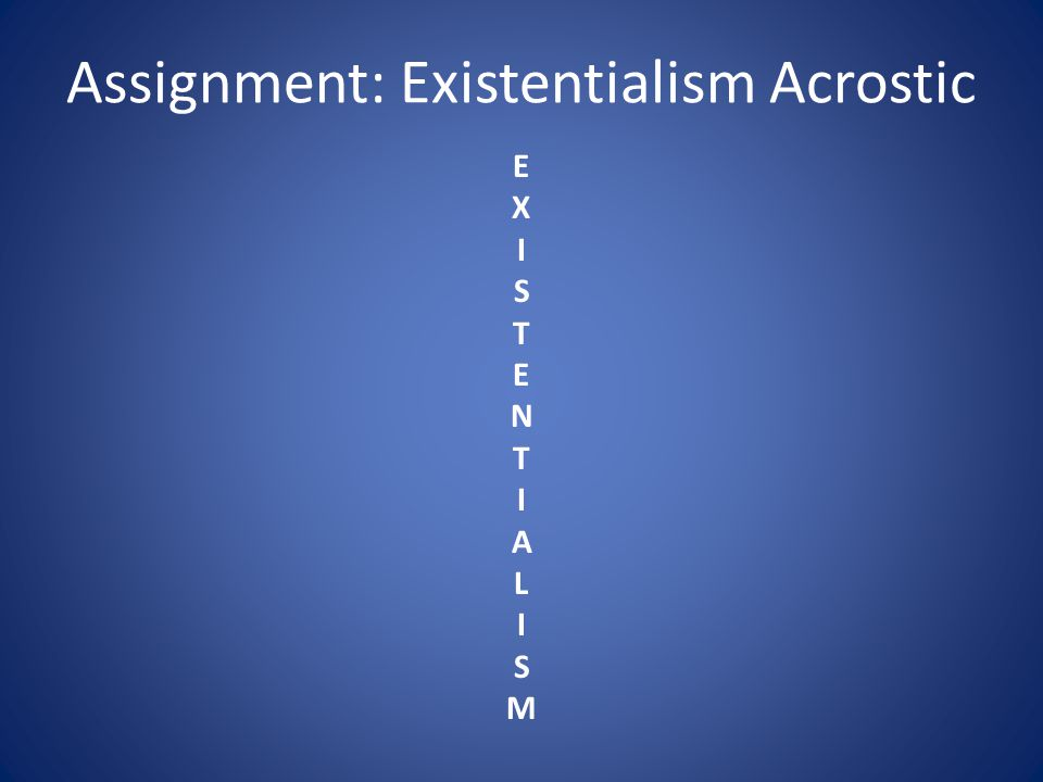 Assignment: Existentialism Acrostic