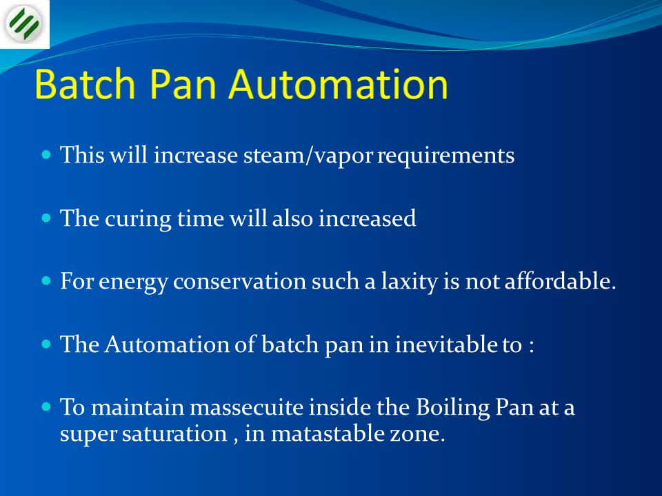 Batch Pan Automation This will increase steam/vapor requirements