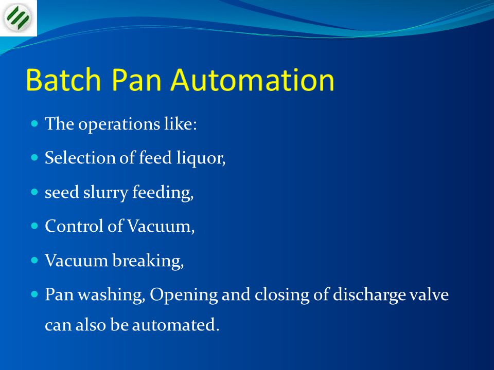 Batch Pan Automation The operations like: Selection of feed liquor,