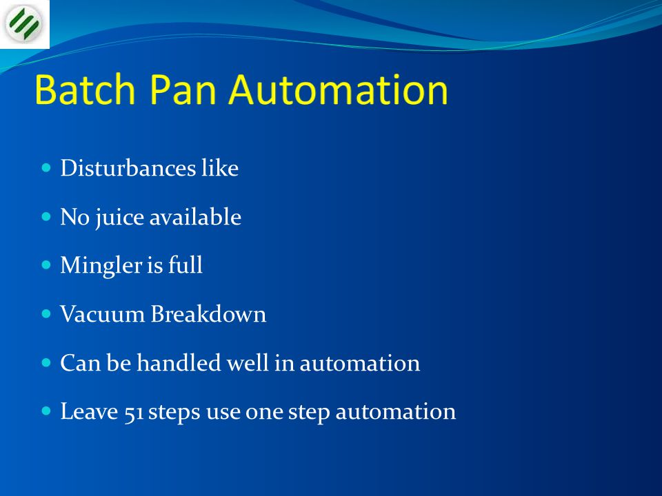 Batch Pan Automation Disturbances like No juice available