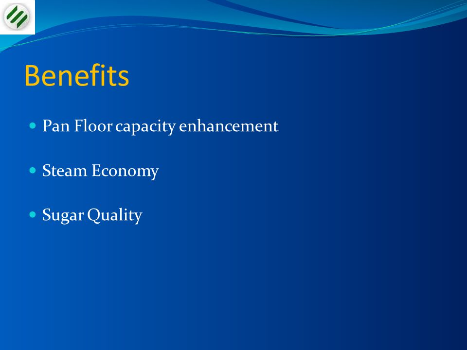 Benefits Pan Floor capacity enhancement Steam Economy Sugar Quality