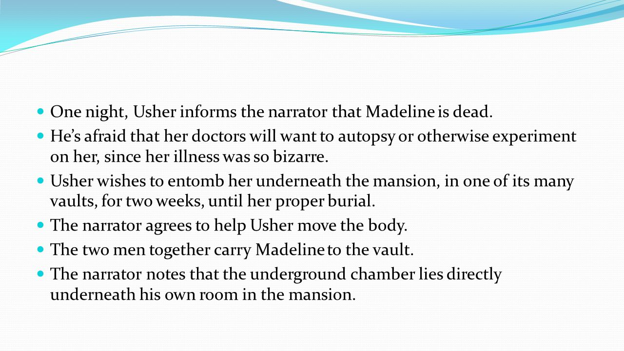One night, Usher informs the narrator that Madeline is dead.