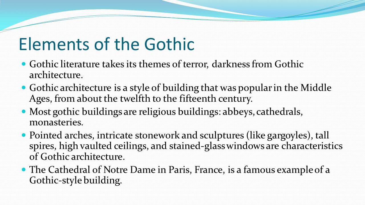 Elements of the Gothic Gothic literature takes its themes of terror, darkness from Gothic architecture.