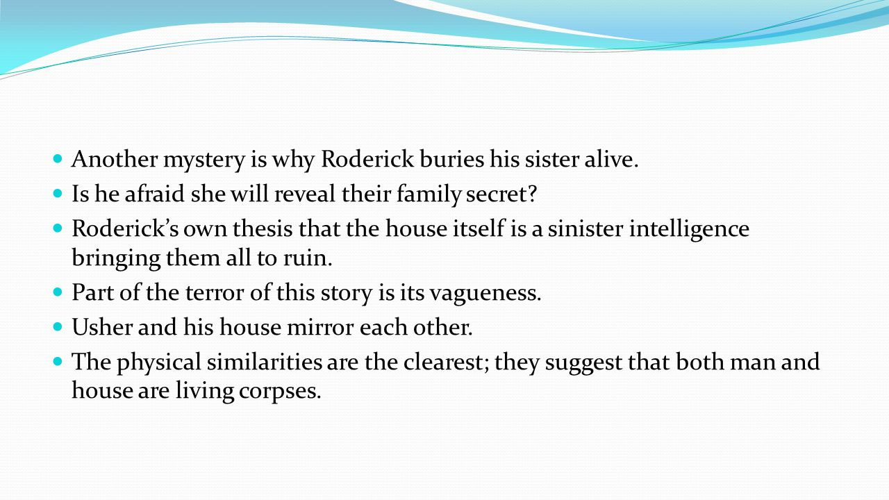 Another mystery is why Roderick buries his sister alive.
