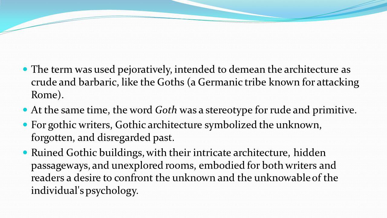 The term was used pejoratively, intended to demean the architecture as crude and barbaric, like the Goths (a Germanic tribe known for attacking Rome).