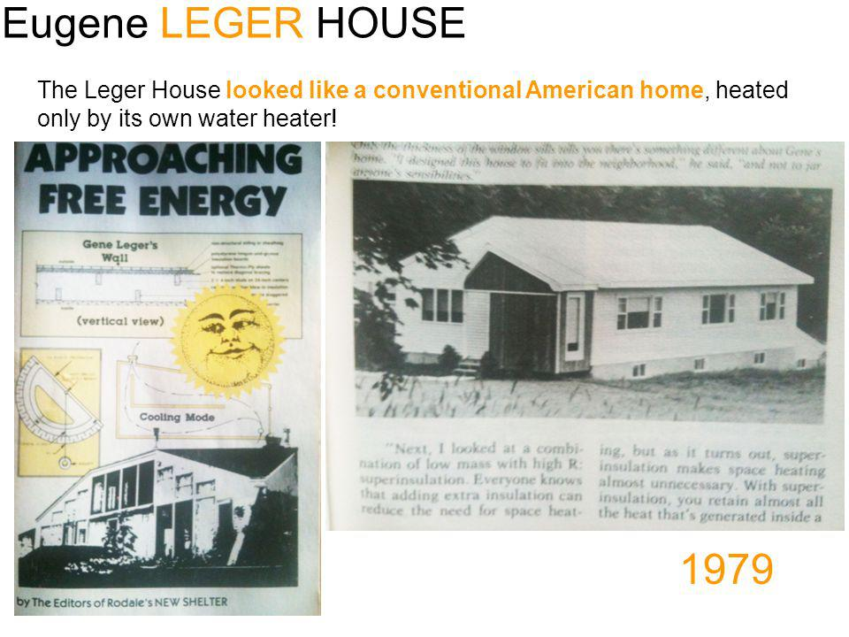 Eugene LEGER HOUSE The Leger House looked like a conventional American home, heated. only by its own water heater!