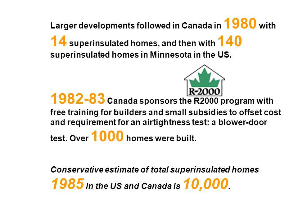 Larger developments followed in Canada in 1980 with 14 superinsulated homes, and then with 140 superinsulated homes in Minnesota in the US.