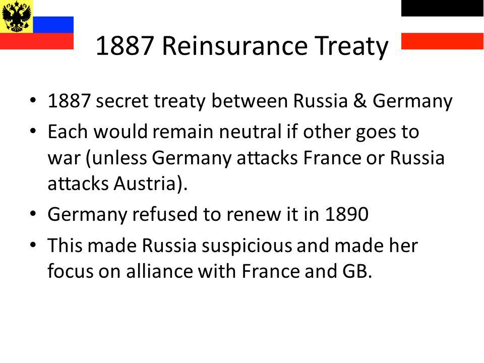 1887 Reinsurance Treaty 1887 secret treaty between Russia & Germany