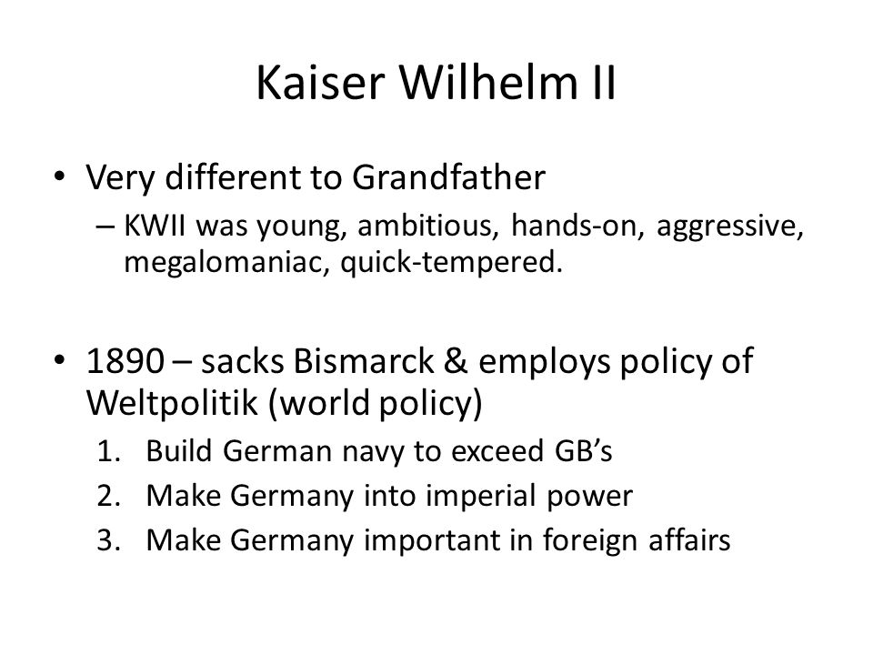 Kaiser Wilhelm II Very different to Grandfather