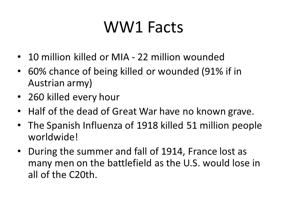 WW1 Facts 10 million killed or MIA - 22 million wounded