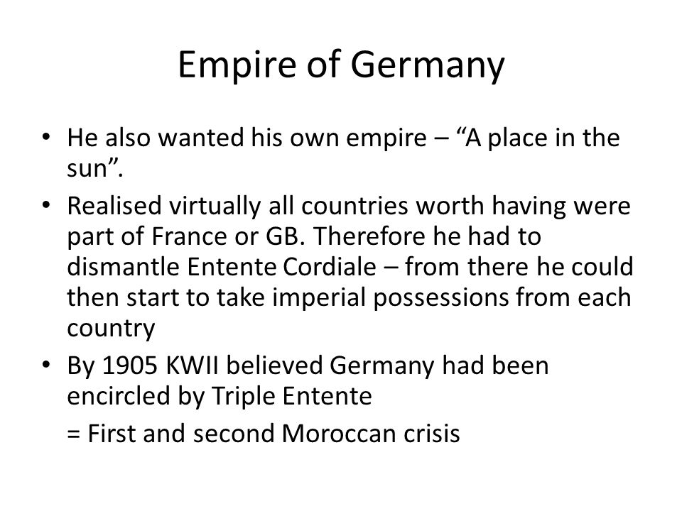 Empire of Germany He also wanted his own empire – A place in the sun .