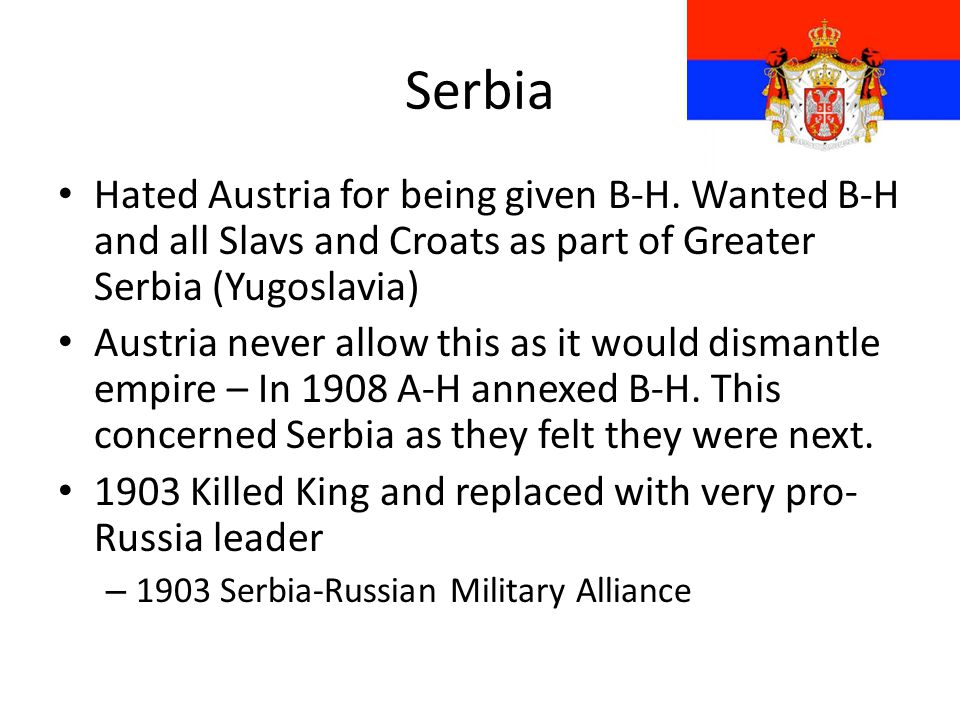 Serbia Hated Austria for being given B-H. Wanted B-H and all Slavs and Croats as part of Greater Serbia (Yugoslavia)