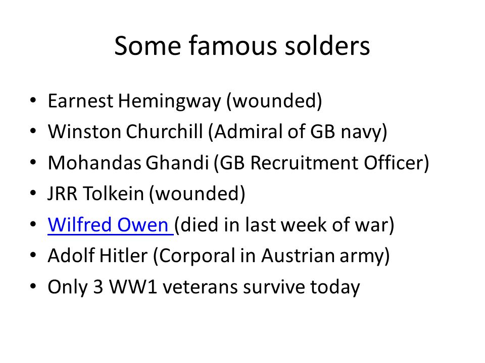 Some famous solders Earnest Hemingway (wounded)